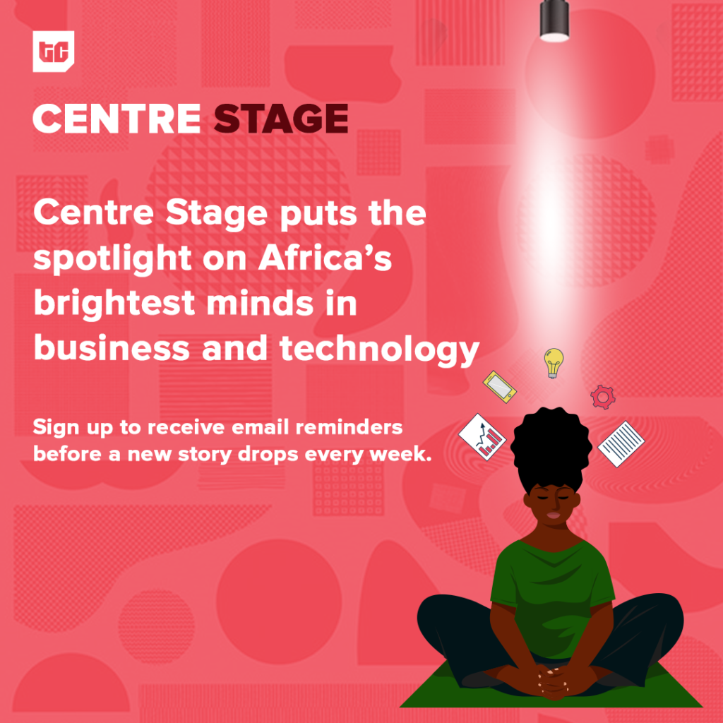 Centre Stage spotlights the brightest minds in Africa's tech and business ecosystem.
